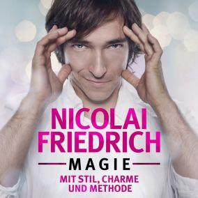 Nicolai Friedrich – MAGIE – Mit Stil, Charme und Methode