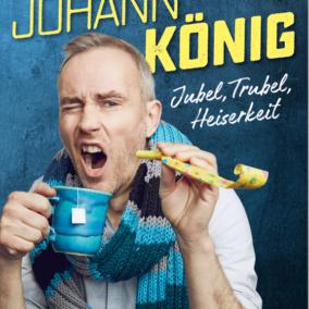 "Johann König – ""Jubel, Trubel, Heiserkeit"""